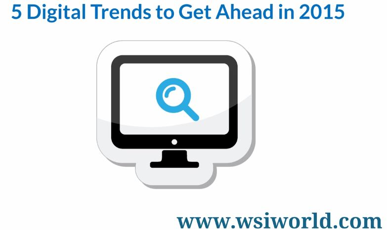 5 Digital Trends To Get You Ahead In 2015